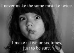 I newer make the same mistake twice